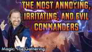 The Most Annoying, Irritating, And Evil Commanders of Magic: The Gathering