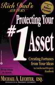 Protecting your #1 asset : creating fortunes from your ideas : an intellectual property handbook : Lechter, Michael A : Free Download, Borrow, and Streaming : Internet Archive