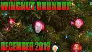 Wingnut Roundup - December 2019