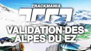 Trackmania #16 : Validation des Alpes du EZ
