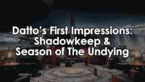 Datto's First Impressions of Shadowkeep & Season of the Undying