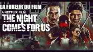 La Fureur du Film- The Night come For Us