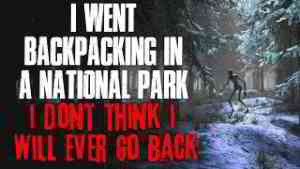 """""""I Went Backpacking In A National Park, And I Don't Think I'll Ever Go Back"""" Creepypasta"""